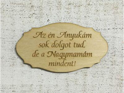 """Natúr fa - Tábla """" Az én Anyukám sok dolgot tud,de a Nagymamám mindent!"""""""