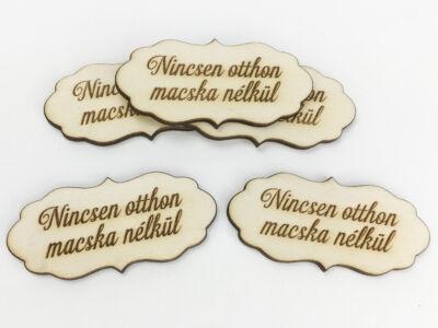 """Natúr fa - """"Nincsen otthon macska nélkül"""" fodros tábla"""
