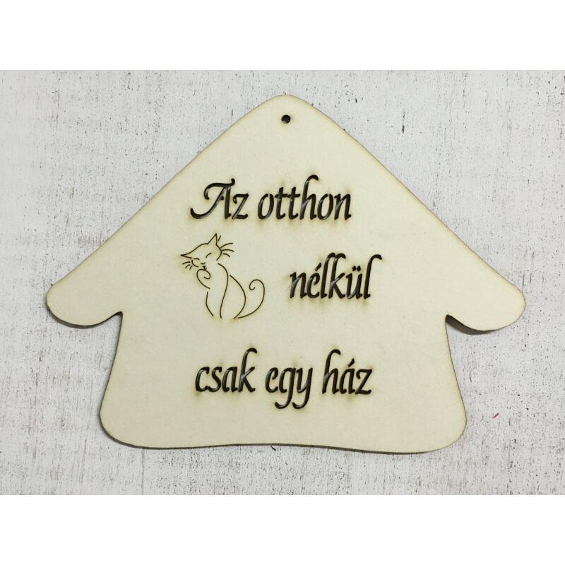 """Házikó """" Az otthon cica nélkül csak egy ház"""""""